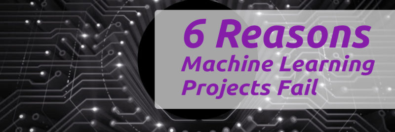Reasons Machine Learning Projects Fail