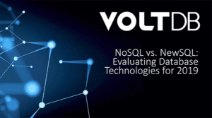 VoltDB Webinar Evaluating-Database Technologies, specifically NoSQL and NewSQL