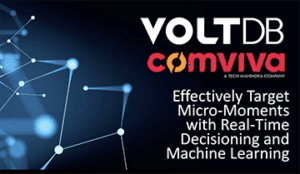 Voltdb & Comviva Webinar: Real-Time Decisioning and Machine Learning
